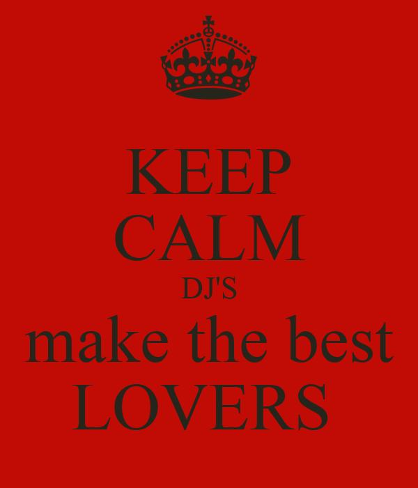 KEEP CALM DJ'S make the best LOVERS