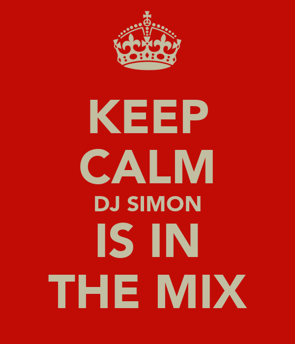 KEEP CALM DJ SIMON IS IN THE MIX