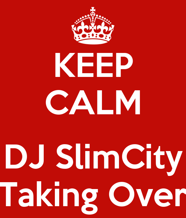 KEEP CALM  DJ SlimCity Taking Over