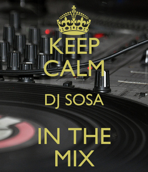 KEEP CALM DJ SOSA IN THE MIX