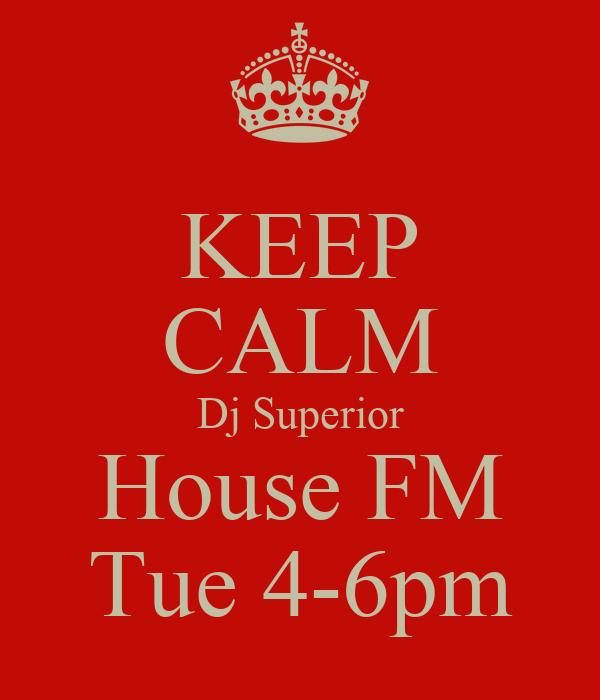 KEEP CALM Dj Superior House FM Tue 4-6pm