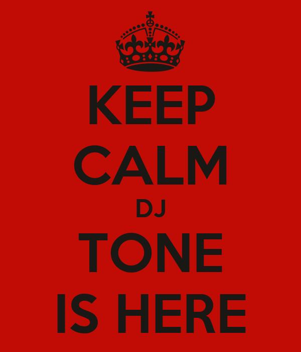 KEEP CALM DJ TONE IS HERE