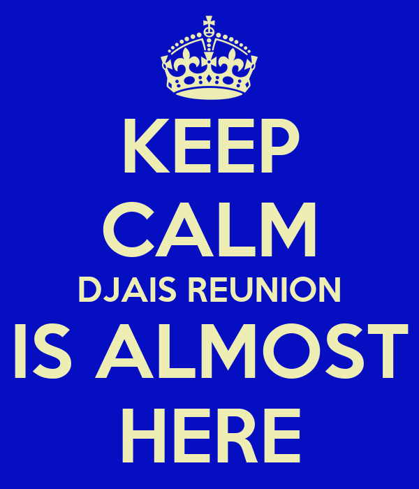 KEEP CALM DJAIS REUNION IS ALMOST HERE