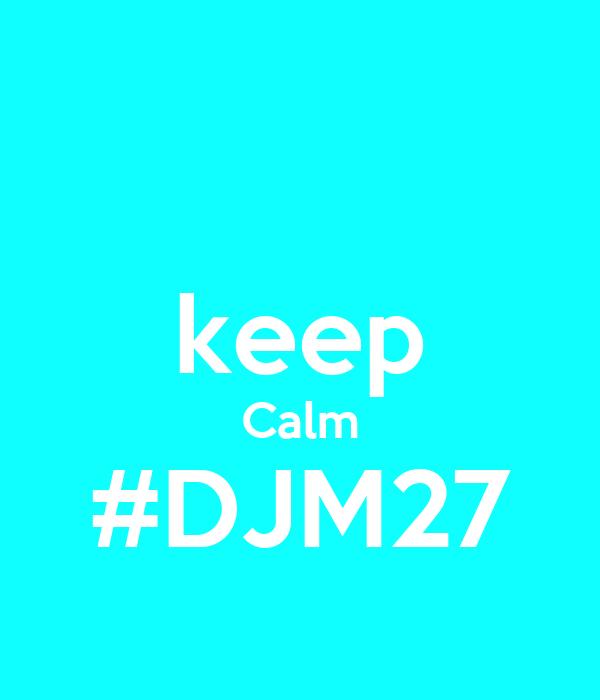 keep Calm #DJM27
