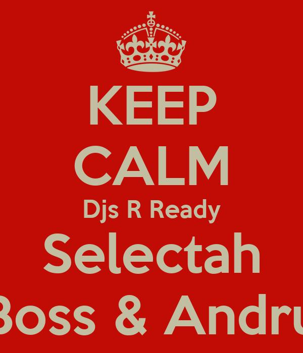 KEEP CALM Djs R Ready Selectah Boss & Andru