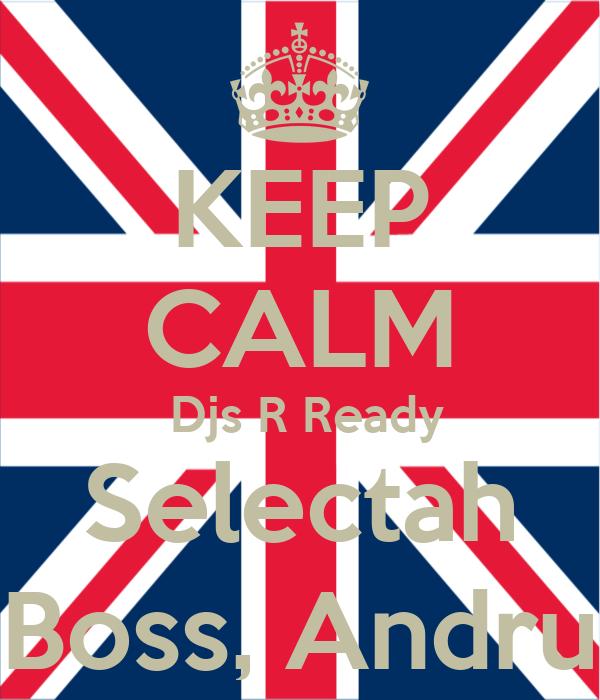KEEP CALM  Djs R Ready Selectah Boss, Andru