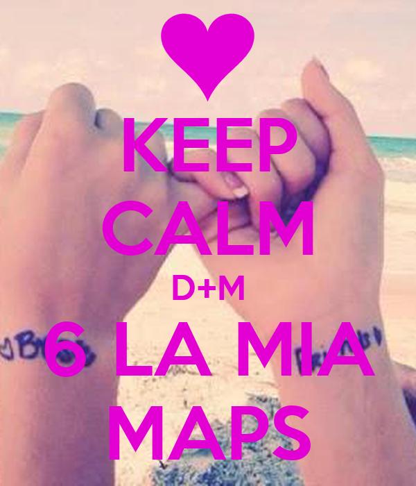 KEEP CALM D+M 6 LA MIA MAPS