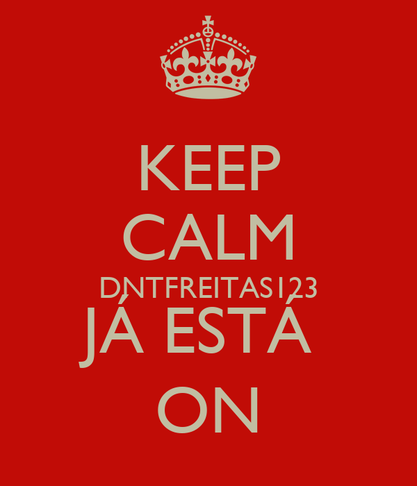 KEEP CALM DNTFREITAS123 JÁ ESTÁ  ON
