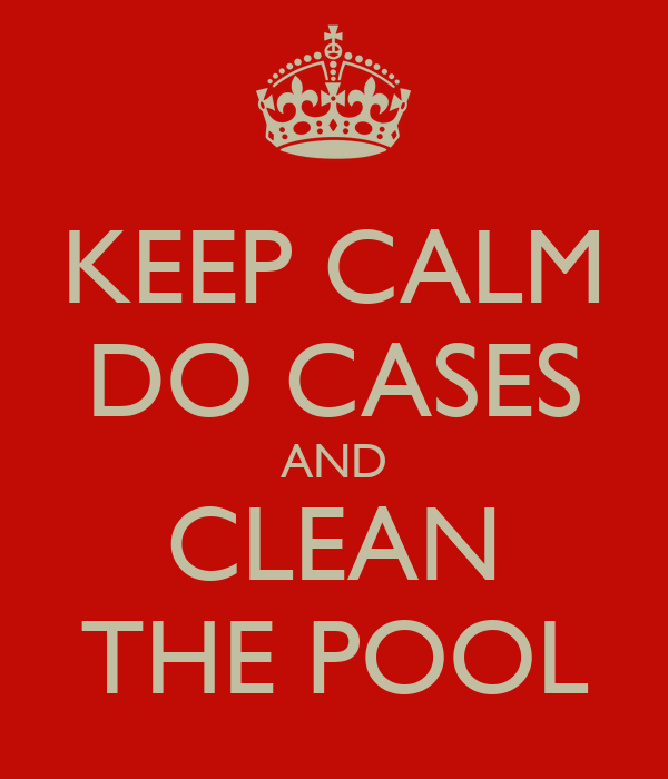 KEEP CALM DO CASES AND CLEAN THE POOL