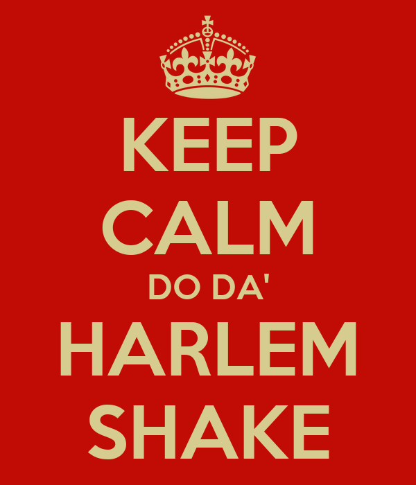 KEEP CALM DO DA' HARLEM SHAKE