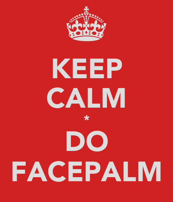 KEEP CALM * DO FACEPALM