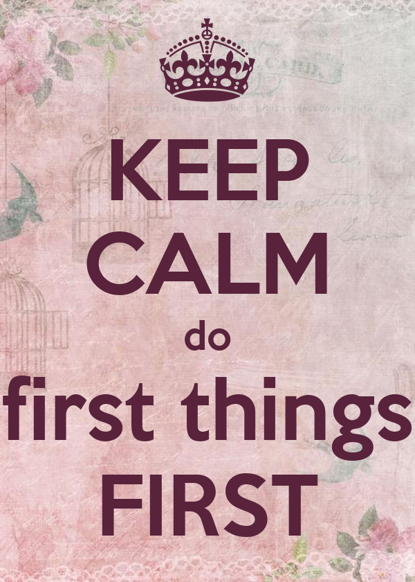 KEEP CALM do first things FIRST