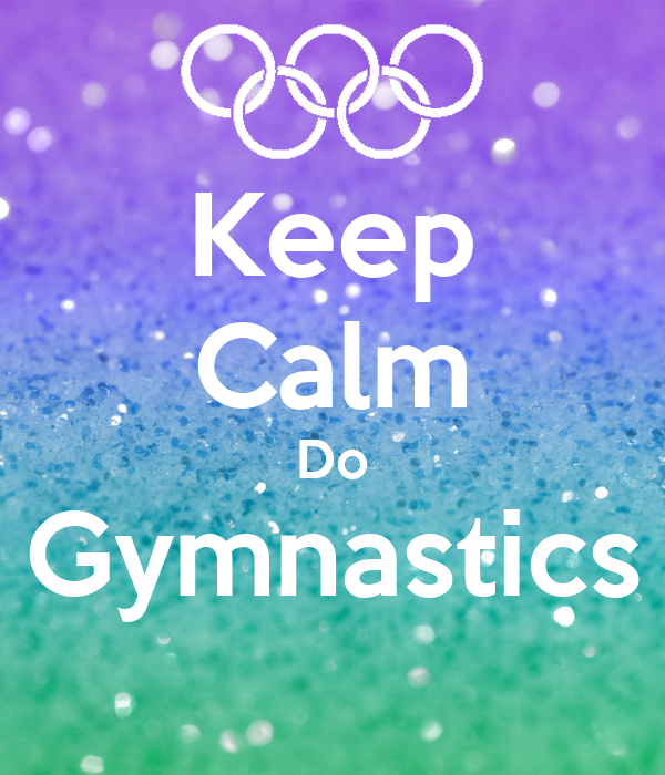 KEEP CALM AND LOVE GYMNASTICS Poster | hannahnichols ...  |Keep Calm Gymnastics