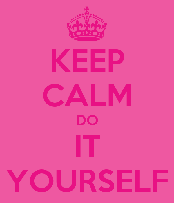 KEEP CALM DO IT YOURSELF