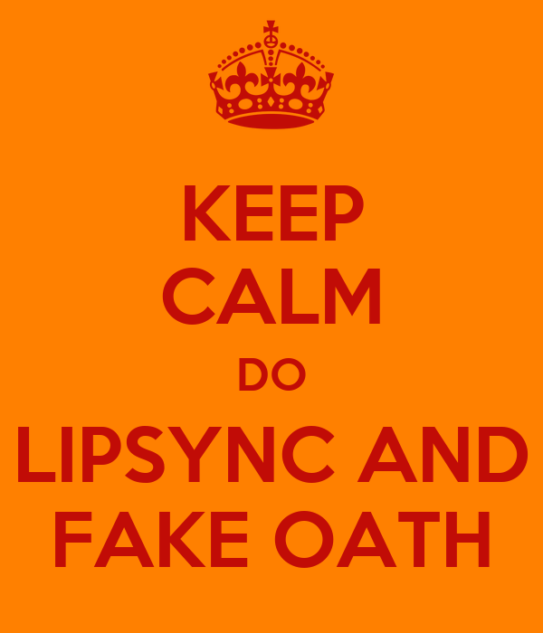 KEEP CALM DO LIPSYNC AND FAKE OATH