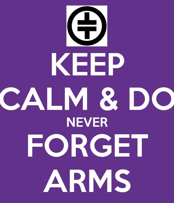 KEEP CALM & DO NEVER FORGET ARMS
