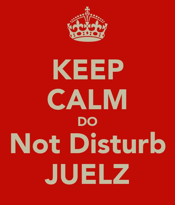 KEEP CALM DO Not Disturb JUELZ