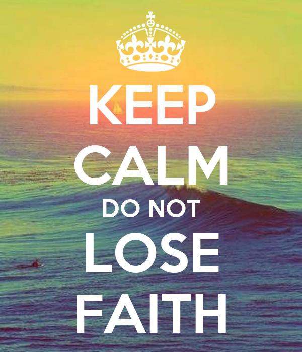 KEEP CALM DO NOT LOSE FAITH