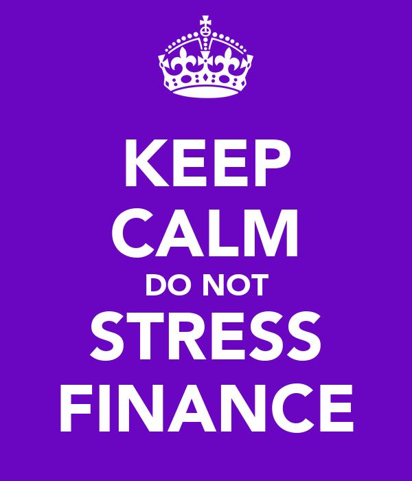 KEEP CALM DO NOT STRESS FINANCE
