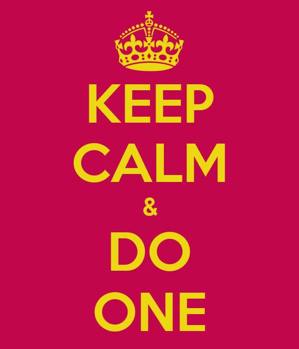 KEEP CALM & DO ONE