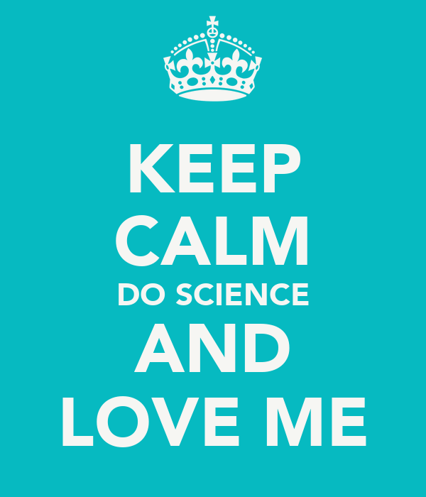 KEEP CALM DO SCIENCE AND LOVE ME