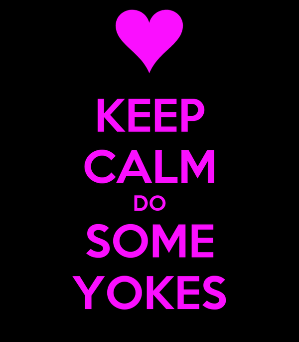 KEEP CALM DO SOME YOKES