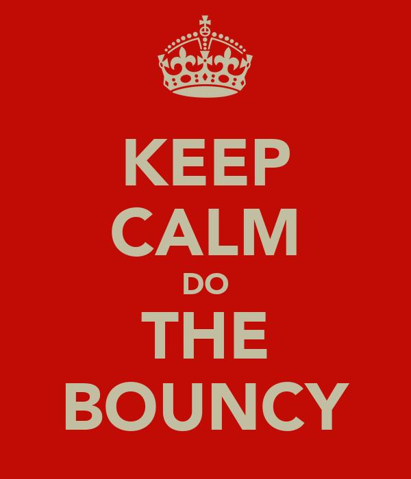 KEEP CALM DO THE BOUNCY