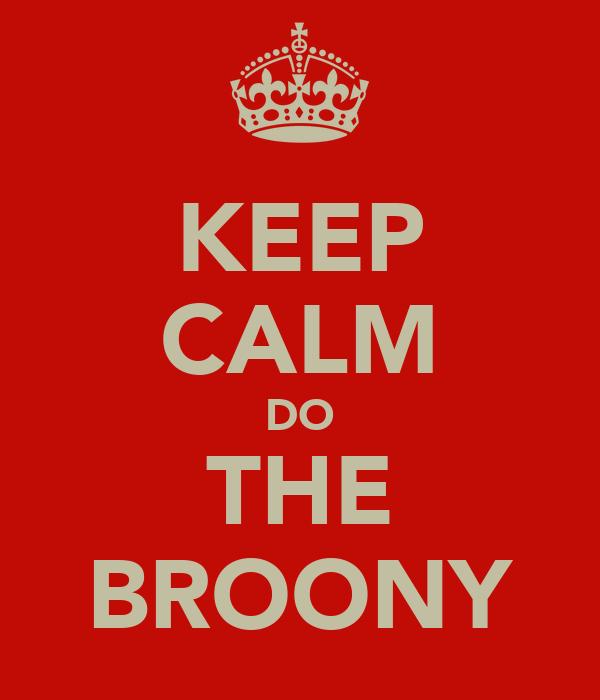 KEEP CALM DO THE BROONY