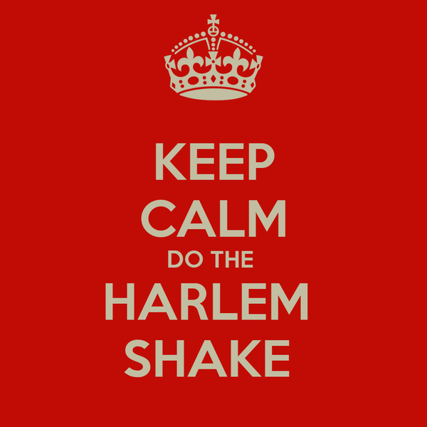 KEEP CALM DO THE  HARLEM  SHAKE