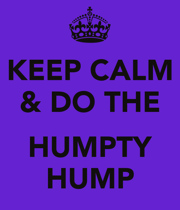 KEEP CALM & DO THE  HUMPTY HUMP