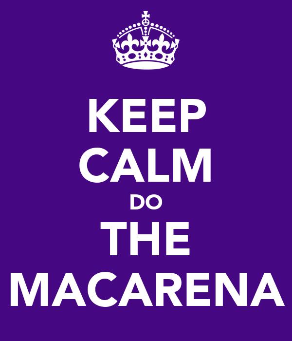 KEEP CALM DO THE MACARENA