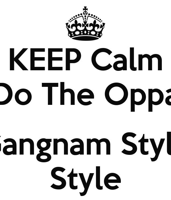 KEEP Calm Do The Oppa  Gangnam Style Style