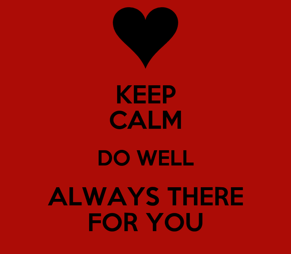 KEEP CALM DO WELL ALWAYS THERE FOR YOU