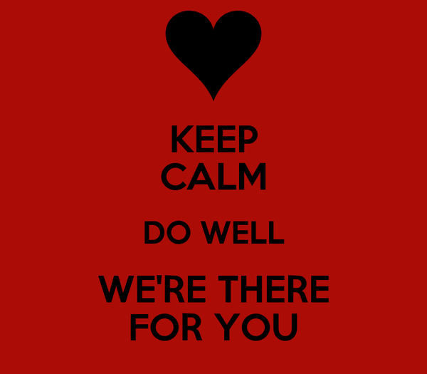 KEEP CALM DO WELL WE'RE THERE FOR YOU
