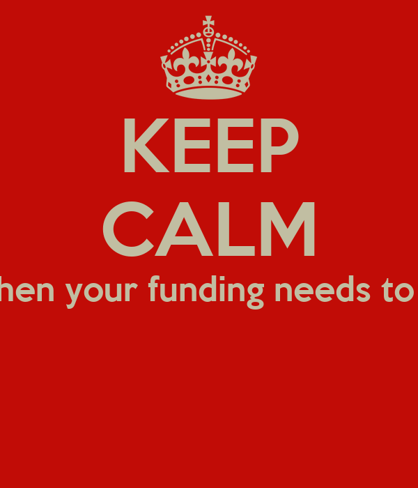 KEEP CALM do you know when your funding needs to be applied for?