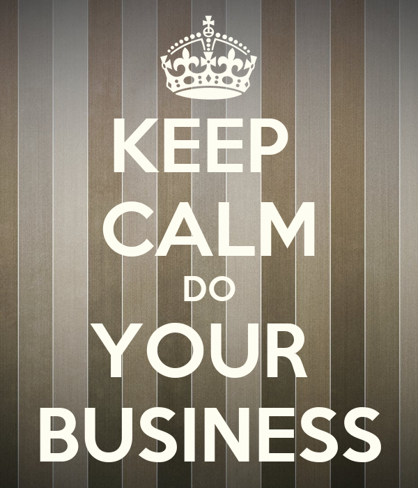 KEEP  CALM DO YOUR  BUSINESS