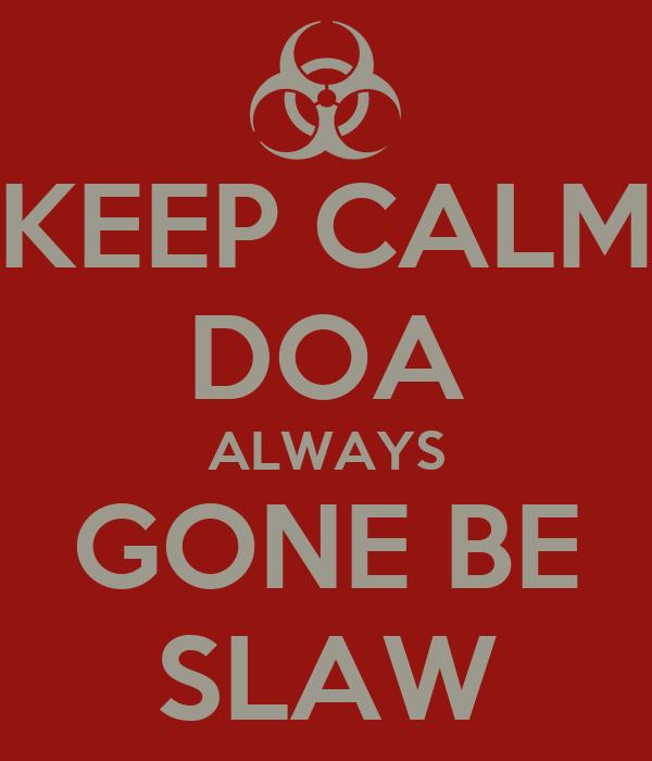 KEEP CALM DOA ALWAYS GONE BE SLAW