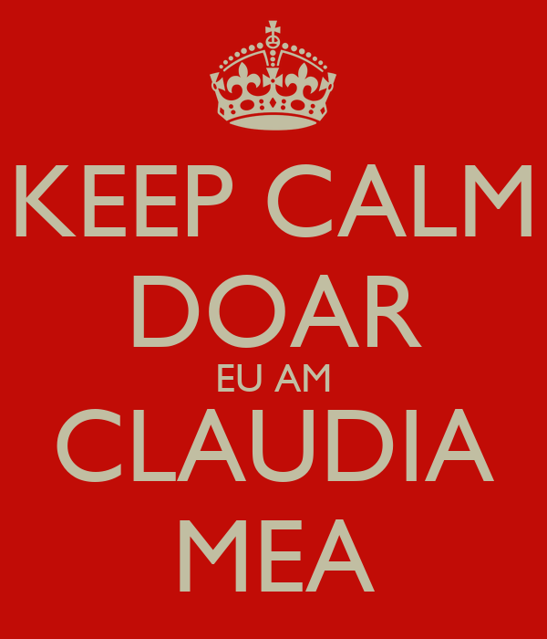 KEEP CALM DOAR EU AM CLAUDIA MEA
