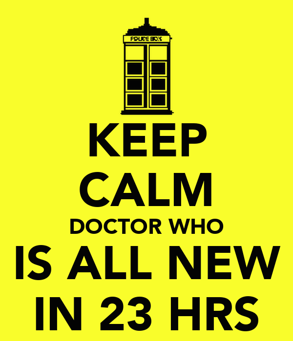 KEEP CALM DOCTOR WHO IS ALL NEW IN 23 HRS