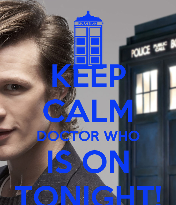 KEEP CALM DOCTOR WHO IS ON TONIGHT!