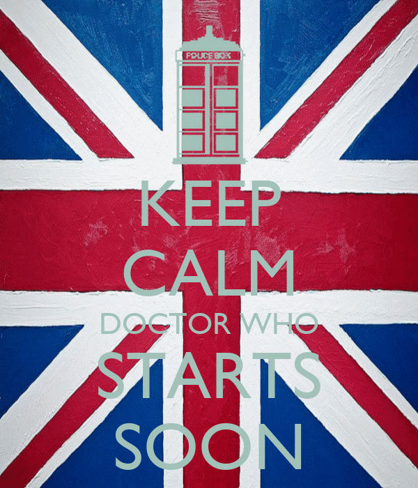 KEEP CALM DOCTOR WHO STARTS SOON