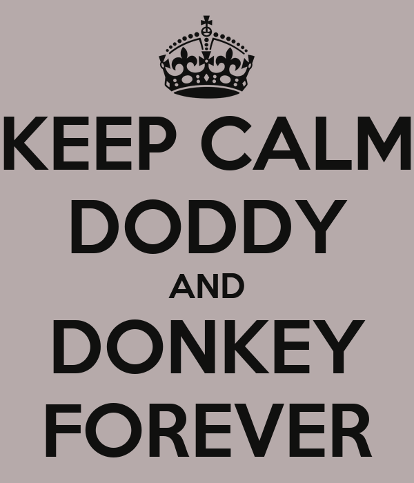 KEEP CALM DODDY  AND  DONKEY FOREVER