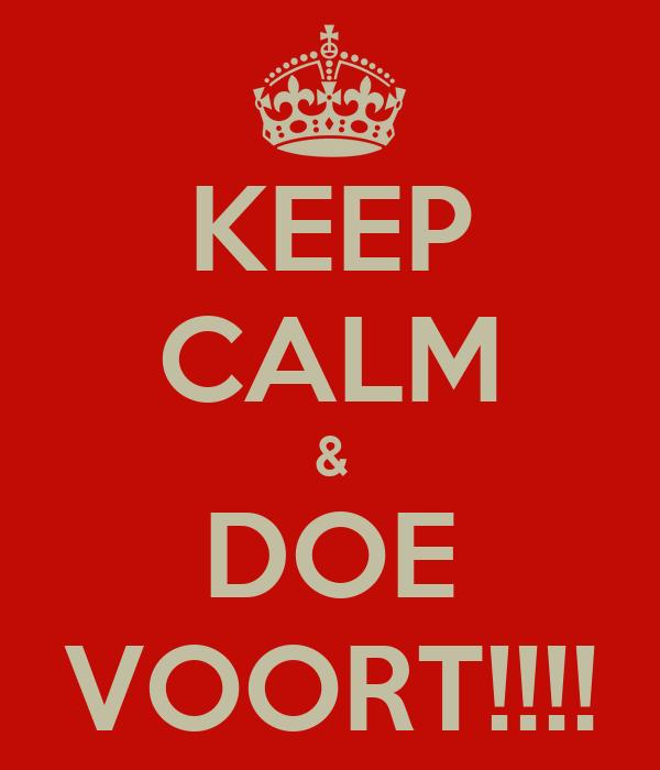 KEEP CALM & DOE VOORT!!!!