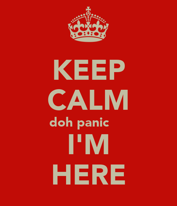 KEEP CALM doh panic      I'M HERE