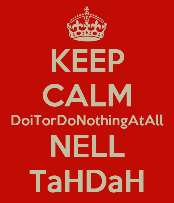 KEEP CALM DoiTorDoNothingAtAll NELL TaHDaH