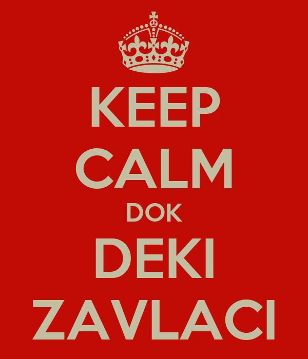 KEEP CALM DOK DEKI ZAVLACI