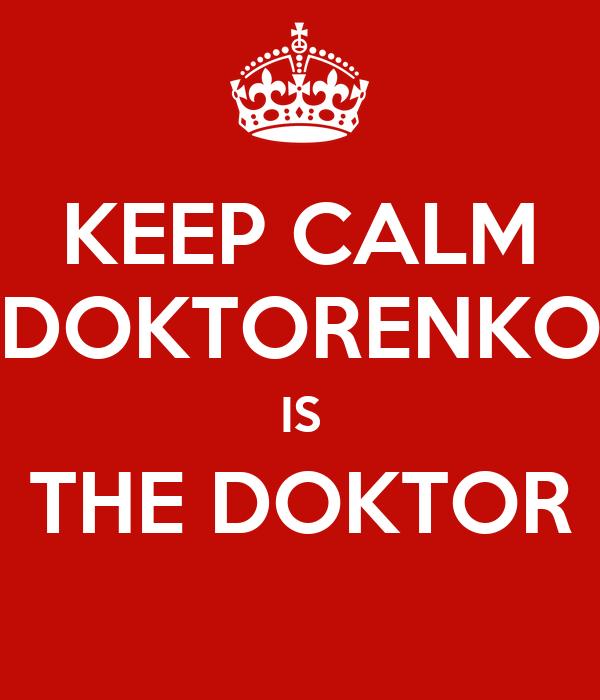 KEEP CALM DOKTORENKO IS THE DOKTOR