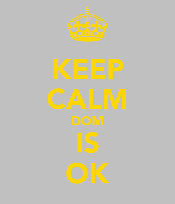 KEEP CALM DOM IS OK