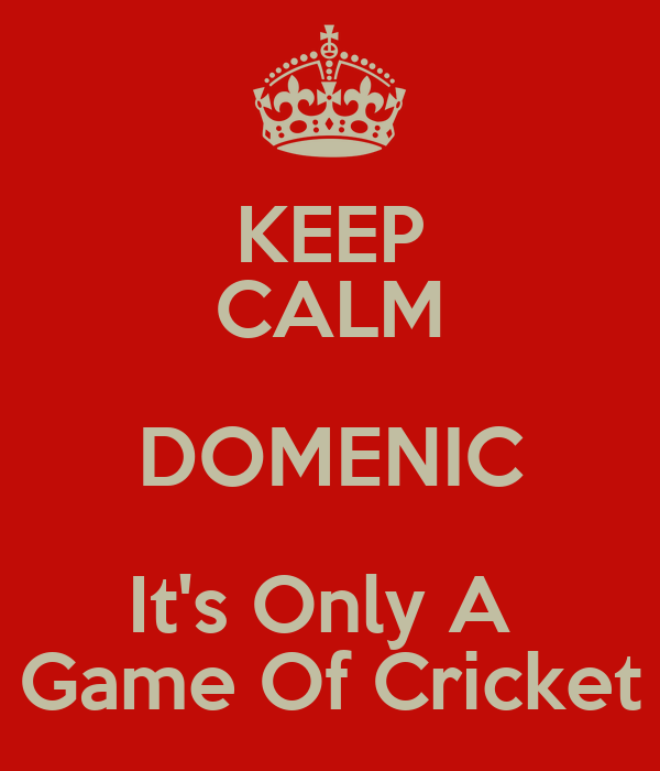 KEEP CALM DOMENIC It's Only A  Game Of Cricket