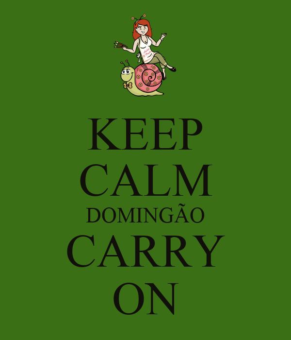 KEEP CALM DOMINGÃO CARRY ON